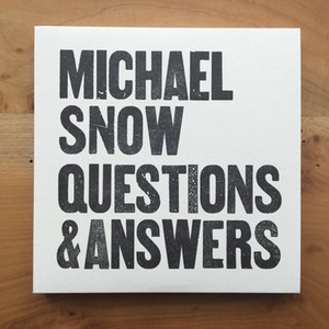Michael Snow: Questions & Answers